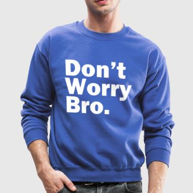 dont_worry_bro - Crewneck Sweatshirt