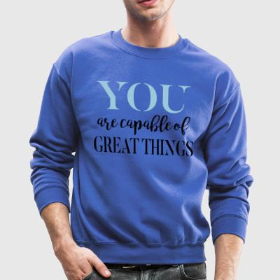 You Are Capable of Great Things Tee - Crewneck Sweatshirt