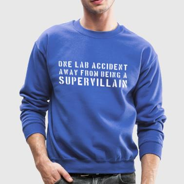 One lab accident away from being a supervillain T - Crewneck Sweatshirt