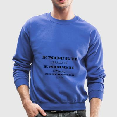 enough is really enough manchester rules tshirt - Crewneck Sweatshirt