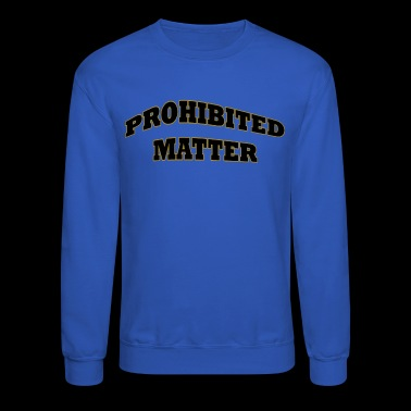 Prohibited Matter Shirts and Pins - Crewneck Sweatshirt