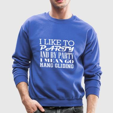 I Like To Party And By Party Mean Go Hang Gliding - Crewneck Sweatshirt