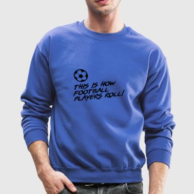 This is how football Players ROLL!! Gift - Crewneck Sweatshirt