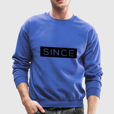Since - Since Your Text - Crewneck Sweatshirt