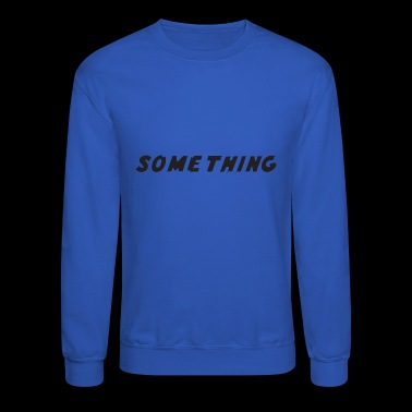 SOMETHING - Crewneck Sweatshirt