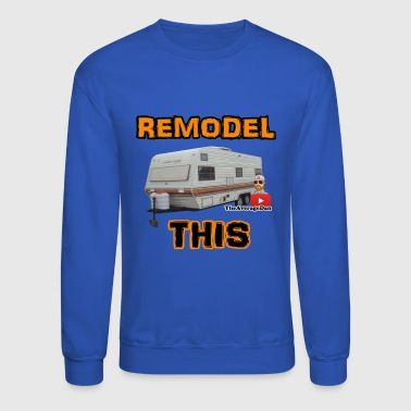 REMODEL THIS - Crewneck Sweatshirt