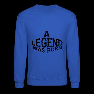 a legend was born - Crewneck Sweatshirt