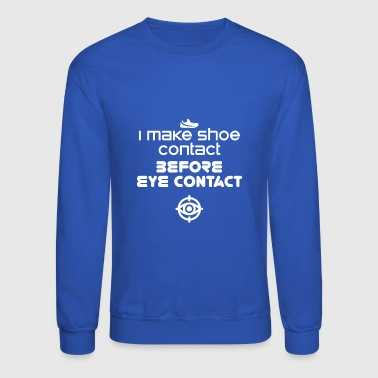I make shoe contact before eye contact - Crewneck Sweatshirt