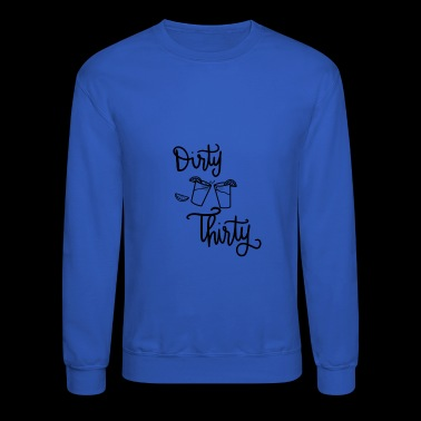 Dirty Thirty - Crewneck Sweatshirt