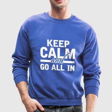 KEEP CALM AND GO ALL IN POKER CASINO ACE HOLDEM - Crewneck Sweatshirt