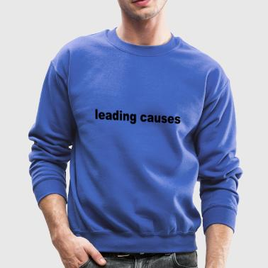 leading causes - Crewneck Sweatshirt