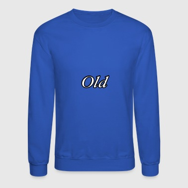 Old Old man old fashioned gift idea older old town - Crewneck Sweatshirt