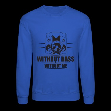 without bass without me - Crewneck Sweatshirt