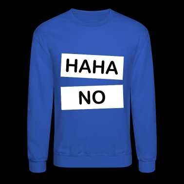 HAHA NO - Crewneck Sweatshirt