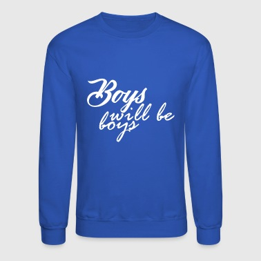 Boys Will Be Boys - Crewneck Sweatshirt
