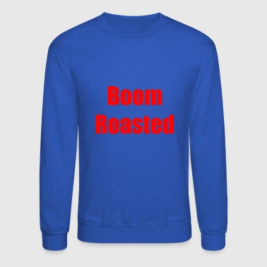 Boom Roasted - Crewneck Sweatshirt