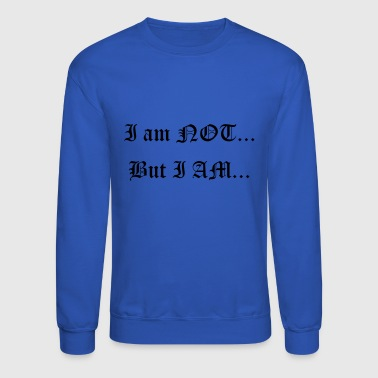 I am Not... But I AM... - Crewneck Sweatshirt