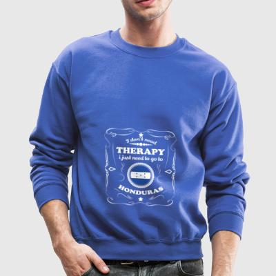 DON T NEED THERAPIE WANT GO HONDURAS - Crewneck Sweatshirt