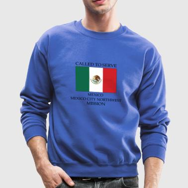 Mexico Mexico City Northwest LDS Mission Called - Crewneck Sweatshirt