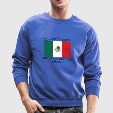 Mexico Mexico City Mission LDS Mission Called to - Crewneck Sweatshirt