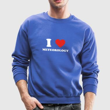 hobby gift birthday i love METEOROLOGY - Crewneck Sweatshirt