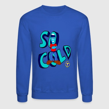 So Cold - Crewneck Sweatshirt
