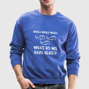Whale Whale Whale What Do We Have Here? - Crewneck Sweatshirt