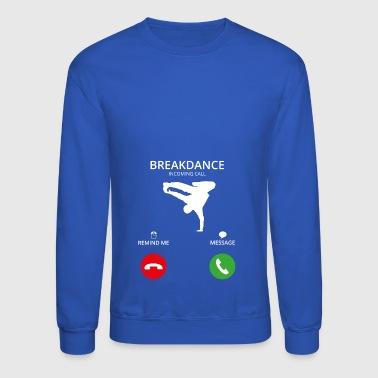 Call Mobile Anruf breakdance bboy breakin - Crewneck Sweatshirt