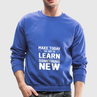 Learning Motivational Today Learn New - Crewneck Sweatshirt