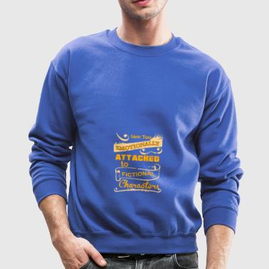 I am too emotionally attached to fictional charact - Crewneck Sweatshirt