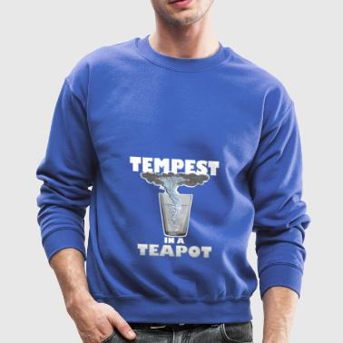 You know that's all a tempest in a teapot - Crewneck Sweatshirt