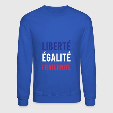 Liberty Equality Fraternity French Patriot France - Crewneck Sweatshirt