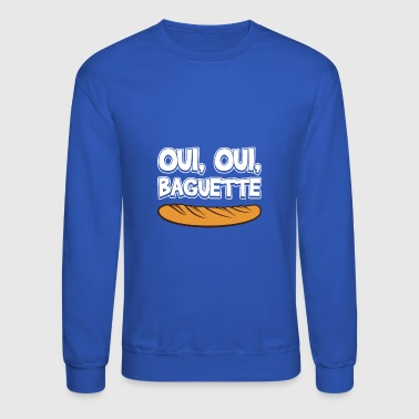 Yes Yes Baguette Oui Oui Baguette In French Pride - Crewneck Sweatshirt