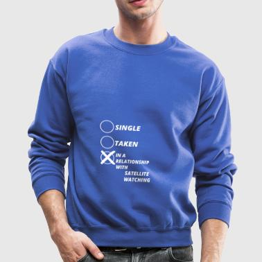 single taken relationship SATELLITE WATCHING - Crewneck Sweatshirt