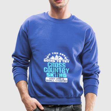 If You Are Going To Ski Cross Country - Crewneck Sweatshirt