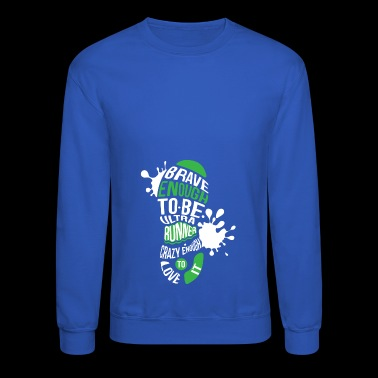 Brave Enough to Be an Ultra marathoner runner - Crewneck Sweatshirt