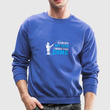 So Good With My Rod I Make Fish Come - Fishing Lo - Crewneck Sweatshirt