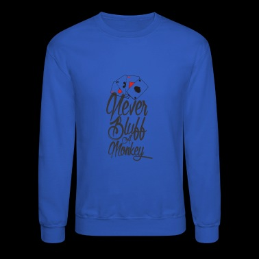 NEVER BLUFF A MONKEY - Crewneck Sweatshirt