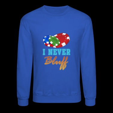 I Never Bluff - Crewneck Sweatshirt