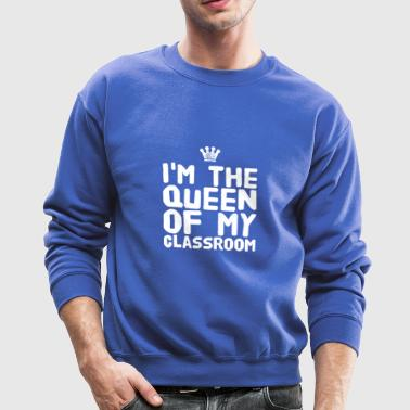 I'm the queen of my classroom - Crewneck Sweatshirt