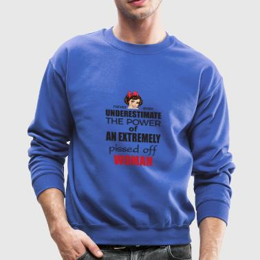 Never underestimate the power of a woman - Crewneck Sweatshirt