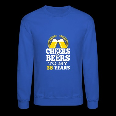 Cheer beer to my 36 years birthday gift - Crewneck Sweatshirt