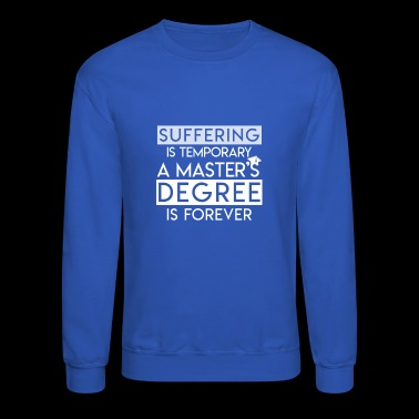 Suffering Temporary Masters Degree Forever - Crewneck Sweatshirt