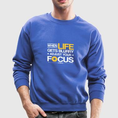 when life gets blurry adjust your focus - Crewneck Sweatshirt