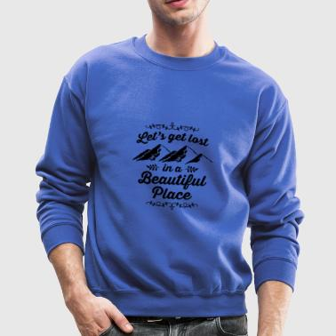 Let's get lost in a beautiful place - Gift - Crewneck Sweatshirt