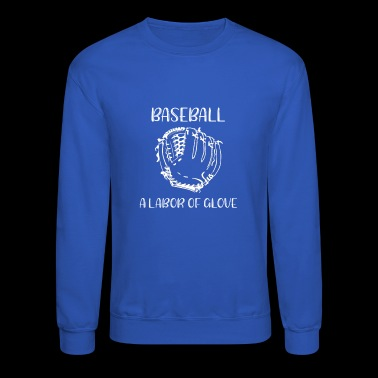 Baseball is a Labor of Glove Baseball Mitt - Crewneck Sweatshirt