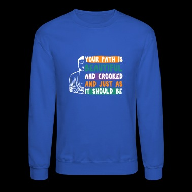 YOUR PATH IS BEAUTIFUL AND CROOKED - Crewneck Sweatshirt