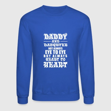 Daddy And Daughter Eye to Eye Heart to Heart - Crewneck Sweatshirt