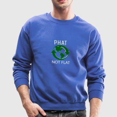 THE EARTH IS PHAT NOT FLAT FUNNY ENVIRONMENT TEE - Crewneck Sweatshirt