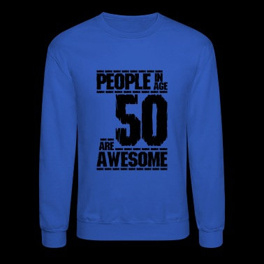PEOPLE IN AGE 50 ARE AWESOME - Crewneck Sweatshirt